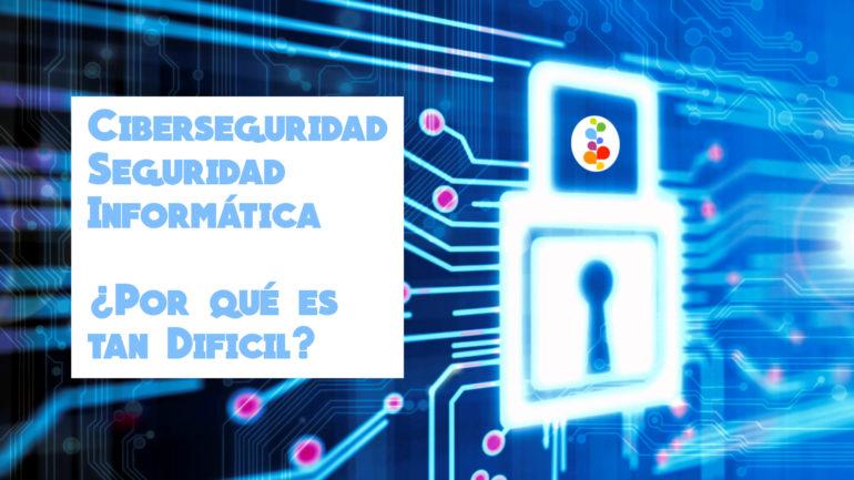 Ciberseguridad Seguridad Informática. ¿Por qué es tan Dificil? Openinnova