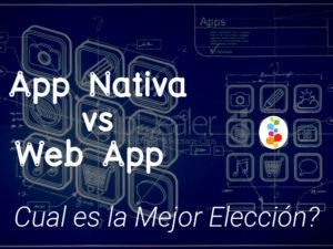 App Nativa vs Web App. Cual es la Mejor Elección?