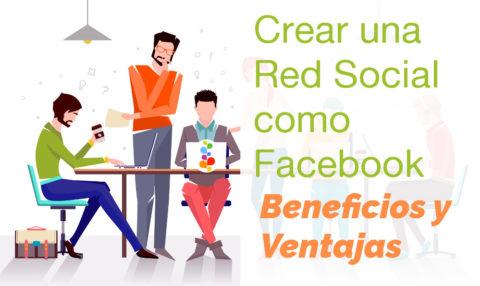 Crear una Red Social como Facebook. Beneficios y Ventajas Openinnova