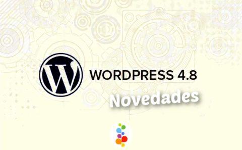 Wordpress 4.8. Las Novedades que te Encantaran