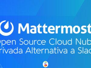 Mattermost. Open Source, Cloud Nube Privada. Alternativa a Slack