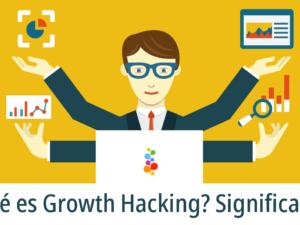 Qué es Growth Hacking? Significado