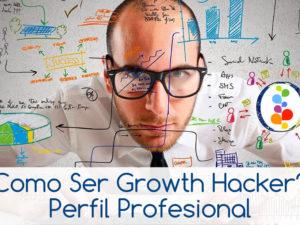 Como Ser Growth Hacker? Perfil Profesional