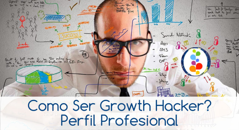 Como Ser Growth Hacker? Perfil Profesional Openinnova
