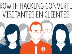 Growth Hacking Convertir Visitantes en Clientes. Activarlos