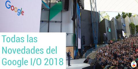 Todas las Novedades del Google I/O 2018 Openinnova