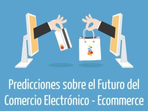 Predicciones sobre el Futuro del Comercio Electrónico – Ecommerce
