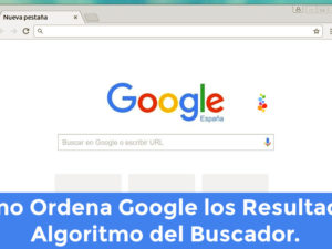 Como Ordena Google los Resultados. Algoritmo del Buscador.