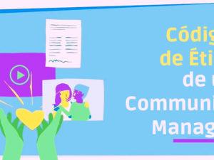 Código de Ética de un Community Manager. Es Fundamental