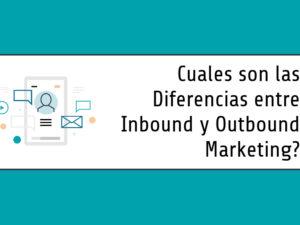 Cuales son las Diferencias entre Inbound y Outbound Marketing?