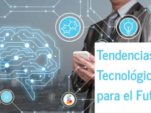 Tendencias Tecnológicas para el Futuro