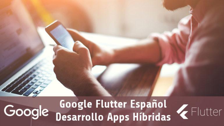 Google Flutter Español. Desarrollo Apps Híbridas Openinnova
