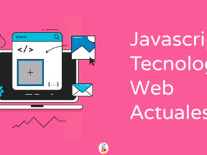 Javascript Tecnologías Web Actuales