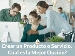 Crear un Producto o Servicio. Cual es la Mejor Opción?
