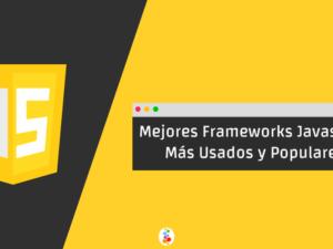 Mejores Frameworks Javascript. Más Usados y Populares.
