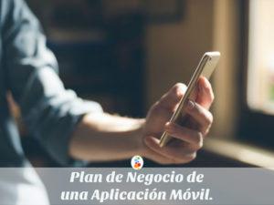 Plan de Negocio de una Aplicación Móvil. Descúbrelo