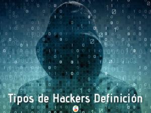Tipos de Hackers Definición. Conócelos