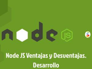 Node JS Ventajas y Desventajas. Desarrollo