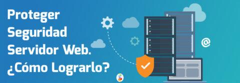 Proteger Seguridad Servidor Web. ¿Cómo Lograrlo? Openinnova