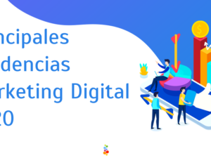 Principales Tendencias Marketing Digital 2020