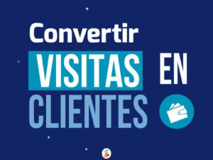Cómo Convertir Visitas en Clientes? Marketing Digital