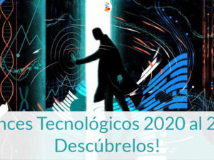 Avances Tecnológicos 2020 al 2030. Descúbrelos!