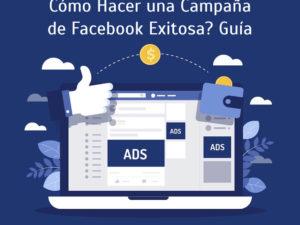 Cómo Hacer una Campaña de Facebook Exitosa? Guía