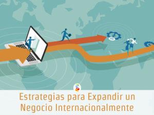 Estrategias para Expandir un Negocio Internacionalmente