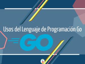 Usos del Lenguaje de Programación Go