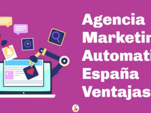 Agencia Marketing Automation España Ventajas